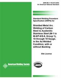 Picture of B2.1-1/8-014:2002(R2013) STANDARD WELDING PROCEDURE SPECIFICATION (SWPS) FOR SHEILDED METAL ARC WELDING OF CARBON STEEL TO AUSTENITIC STAINLESS STEEL, (M-1 TO M-8/P-8/S-8, GROUP 1), 10 THROUGH 18 GAUGE, IN THE AS-WELDED CONDITION, WITH OR WITHOUT BACKING