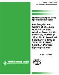 Picture of B2.1-4-217:1999 STANDARD WELDING PROCEDURE SPECIFICATION (SWPS) FOR GAS TUNGSTEN ARC WELDING OF CHROMIUM - MOLYBDENUM STEEL, (M-4/P-4, GROUP 1 or 2), ER80S-B2, 1/8 THROUGH 1/2 INCH THICK, AS-WELDED CONDITION, 1/8 THROUGH 3/4 INCH THICK (HISTORICAL)