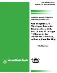 Picture of B2.1-8-009:2002(R2013) STANDARD WELDING PROCEDURE SPECIFICATION (SWPS) FOR GAS TUNGSTEN ARC WELDING OF AUSTENITIC STAINLESS STEEL, (M-8, P-8, OR S-8), 18 THROUGH 10 GAUGE, IN THE AS-WELDED CONDITION, WITH OR WITHOUT BACKING
