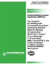 Picture of B2.1-1-211:2001(R2012) STANDARD WELDING PROCEDURE SPECIFICATION (SWPS) FOR GAS TUNGSTEN ARC WELDING WITH CONSUMABLE INSERT ROOT FOLLOWED BY SHIELDED METALARC WELDING OF CARBON STEEL, (M-1/P-1/S-1, GROUP 1 OR 2), 1/8 THROUG1-1/2 INCH THICK, INMS-1, ER70S-2