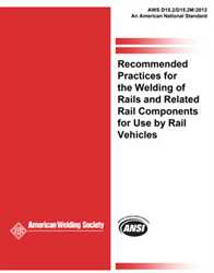 Picture of D15.2/D15.2M:2013 RECOMMENDED PRACTICES FOR THE WELDING OF RAILS AND RELATED RAIL COMPONENTS FOR USE BY RAIL VEHICLES