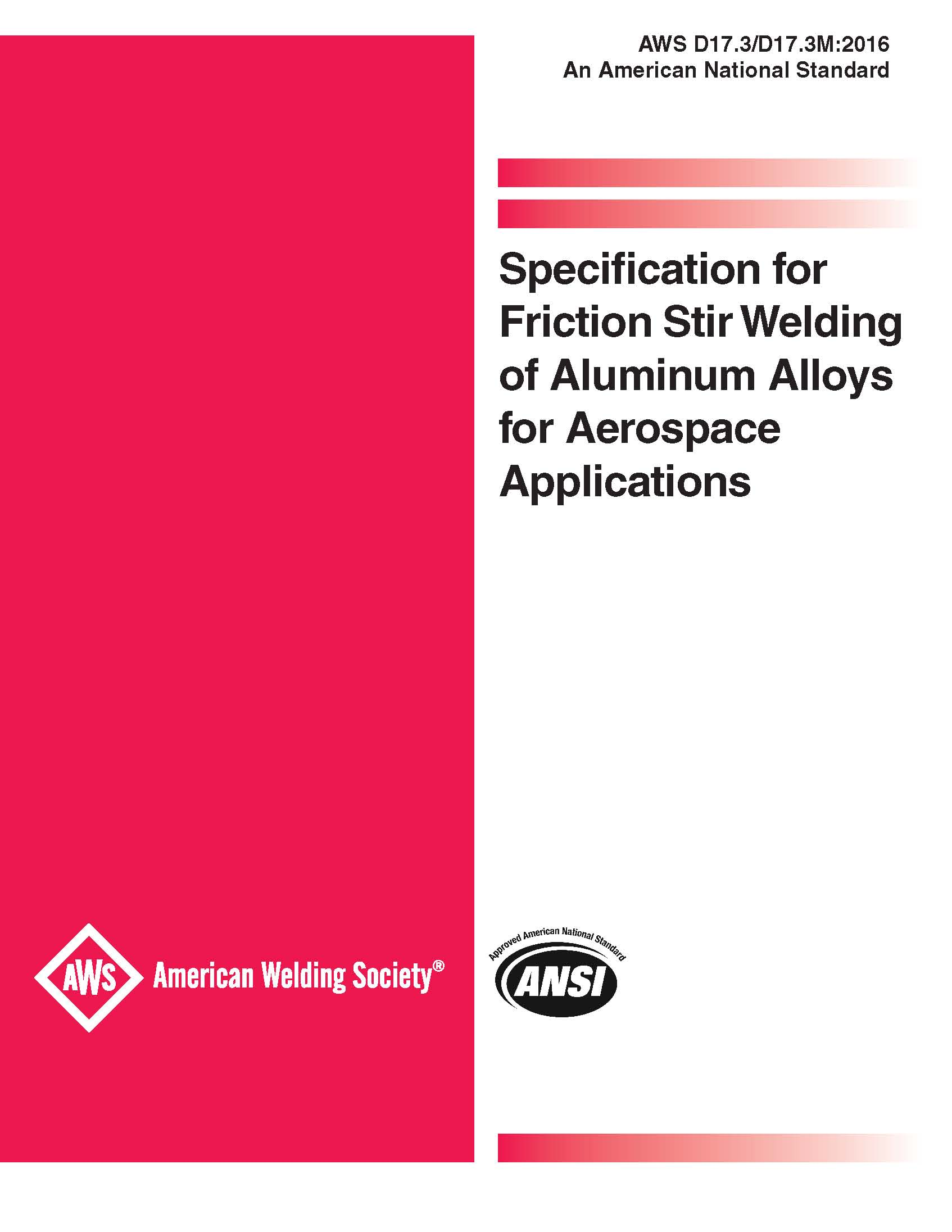 Picture of D17.3/D17.3:2016 SPECIFICATION FOR FRICTION STIR WELDING OF ALUMINUM ALLOYS FOR AEROSPACE APPLICATIONS