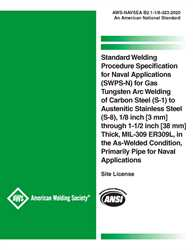 Picture of B2.1-1/8-323:2020 STANDARD WELDING PROCEDURE SPECIFICATION FOR NAVAL APPLICATIONS (SWPS-N) FOR GAS TUNGSTEN ARC WELDING OF CARBON STEEL (S-1) TO AUSTENITIC STAINLESS STEEL (S-8), 1/8 INCH [3 MM] THROUGH 1-1/2 INCH [38 MM] THICK, MIL-309 ER309L, IN THE AS-WELDED CONDITION